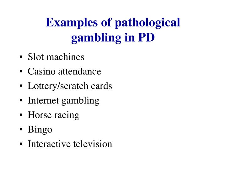 Examples of pathological gambling in PD