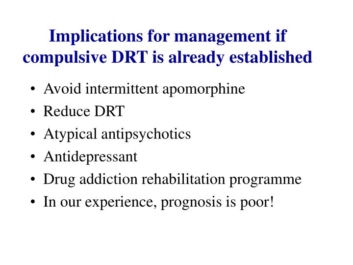 Implications for management if compulsive DRT is already established