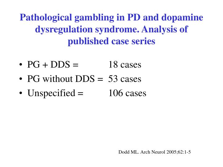 Pathological gambling in PD and dopamine dysregulation syndrome. Analysis of published case series