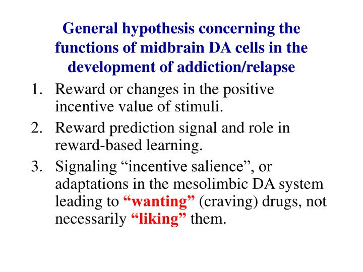 General hypothesis concerning the functions of midbrain DA cells in the development of addiction/relapse