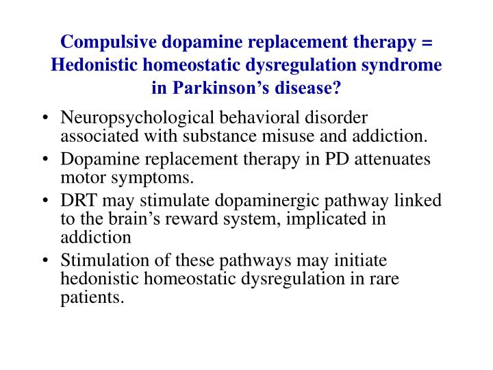 Compulsive dopamine replacement therapy = Hedonistic homeostatic dysregulation syndrome in Parkinson's disease?