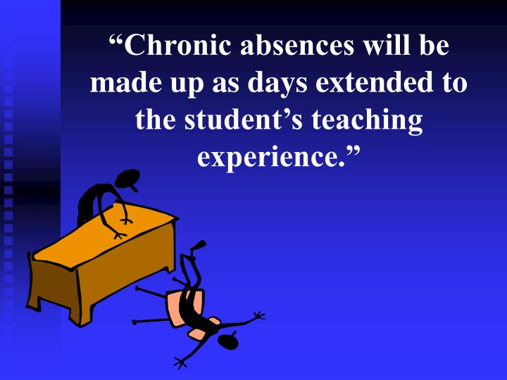 """""""Chronic absences will be made up as days extended to the student's teaching experience."""""""