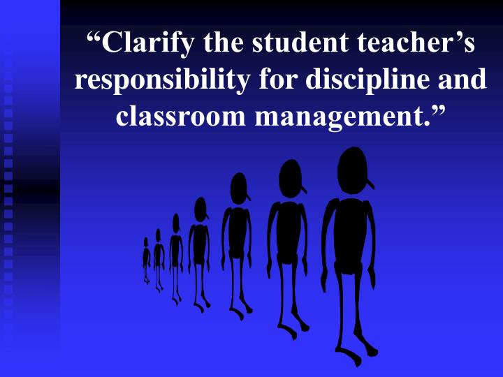 """""""Clarify the student teacher's responsibility for discipline and  classroom management."""""""