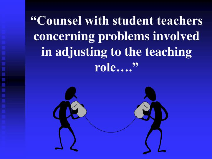 """""""Counsel with student teachers concerning problems involved in adjusting to the teaching role…."""""""