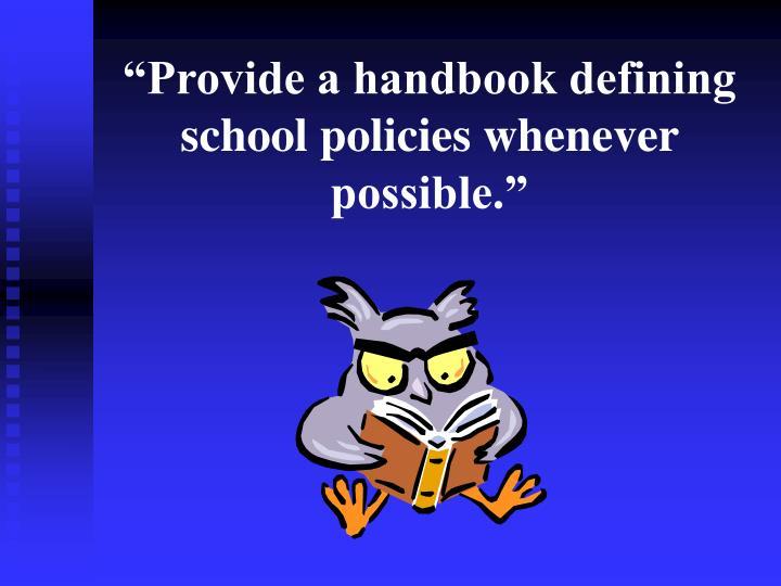 """Provide a handbook defining school policies whenever possible."""