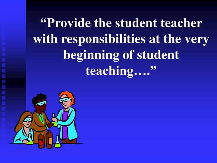 """""""Provide the student teacher with responsibilities at the very beginning of student teaching…."""""""