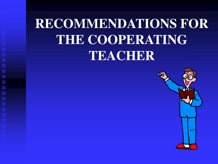 RECOMMENDATIONS FOR THE COOPERATING TEACHER