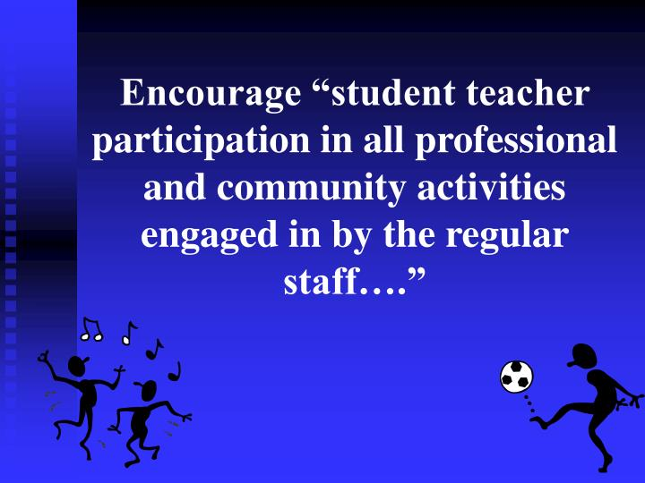 """Encourage """"student teacher participation in all professional and community activities engaged in by the regular staff…."""""""