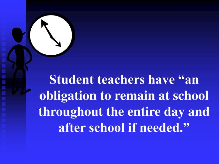 """Student teachers have """"an obligation to remain at school throughout the entire day and after school if needed."""""""