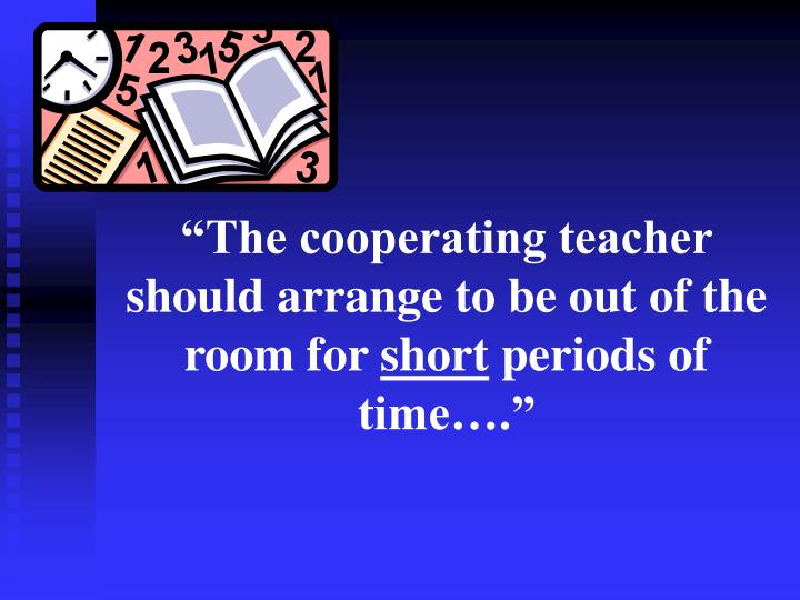 """""""The cooperating teacher should arrange to be out of the room for"""