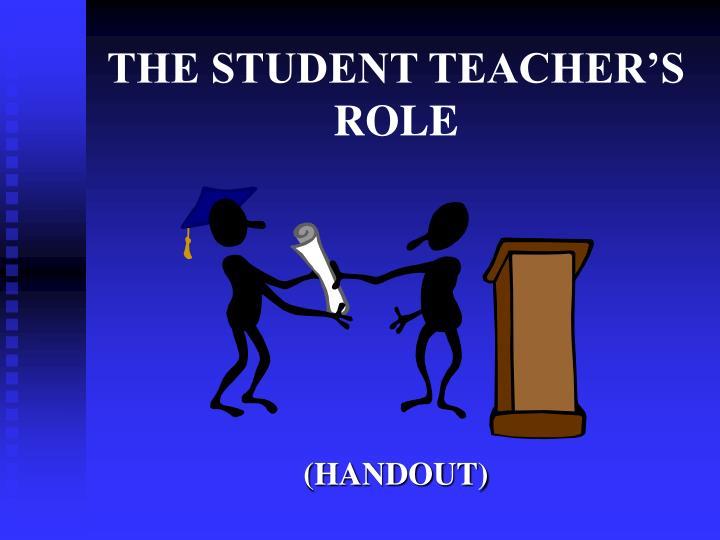 THE STUDENT TEACHER'S ROLE