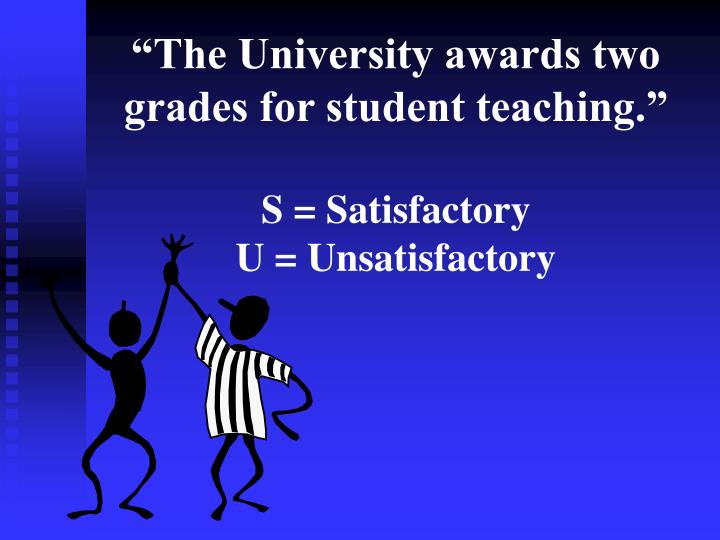"""""""The University awards two grades for student teaching."""""""