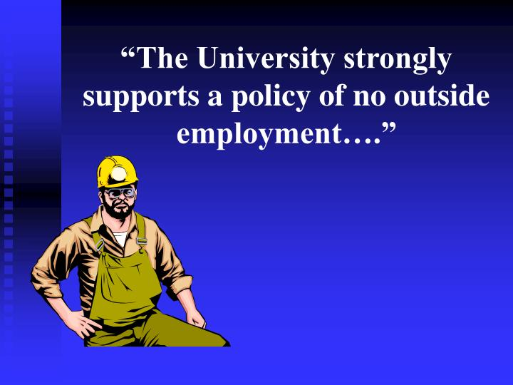 """""""The University strongly supports a policy of no outside employment…."""""""