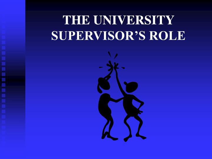 THE UNIVERSITY SUPERVISOR'S ROLE