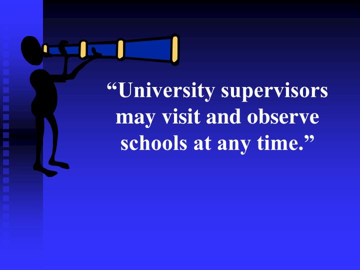 """""""University supervisors may visit and observe schools at any time."""""""
