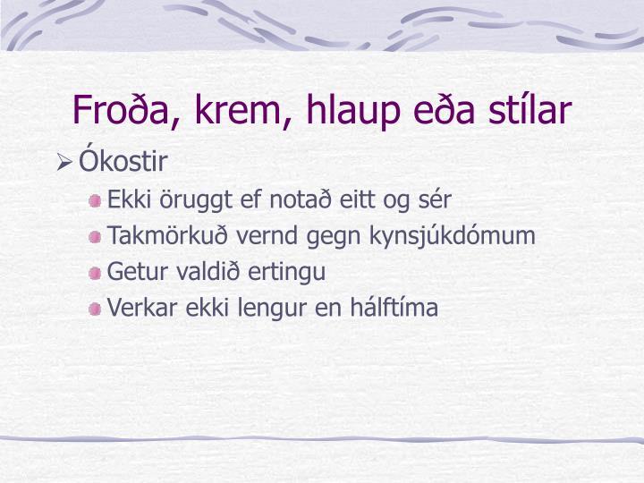 Froða, krem, hlaup eða stílar