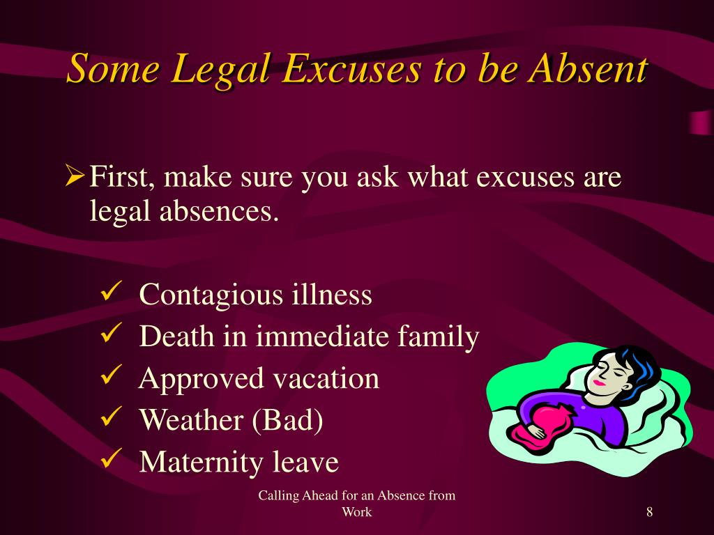 First, make sure you ask what excuses are legal absences.