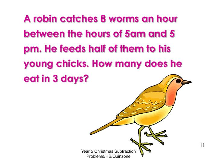A robin catches 8 worms an hour between the hours of 5am and 5 pm. He feeds half of them to his young chicks. How many does he eat in 3 days?