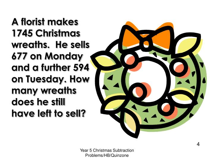 A florist makes 1745 Christmas wreaths.  He sells 677 on Monday and a further 594 on Tuesday. How many wreaths does he still have left to sell?