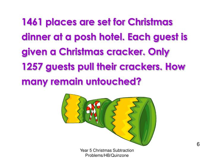 1461 places are set for Christmas dinner at a posh hotel. Each guest is given a Christmas cracker. Only 1257 guests pull their crackers. How many remain untouched?