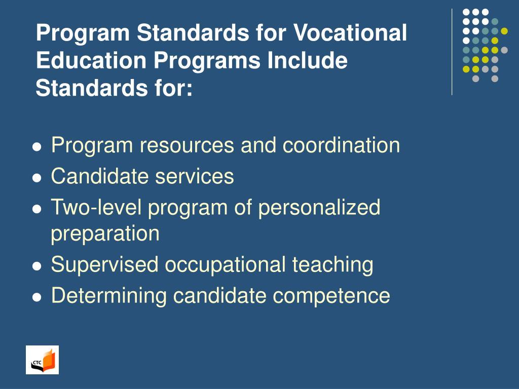 Program Standards for Vocational Education Programs Include Standards for: