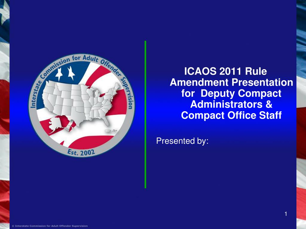 ICAOS 2011 Rule Amendment Presentation for  Deputy Compact Administrators & Compact Office Staff