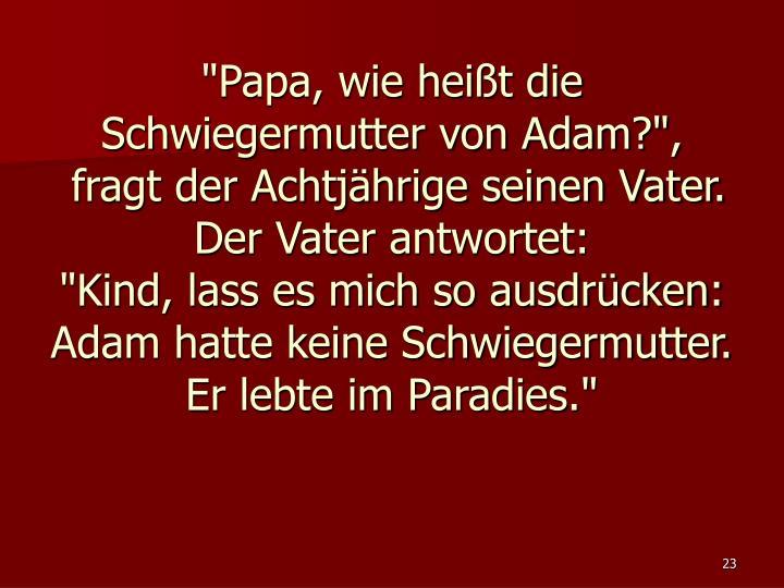 """""""Papa, wie heißt die Schwiegermutter von Adam?"""","""