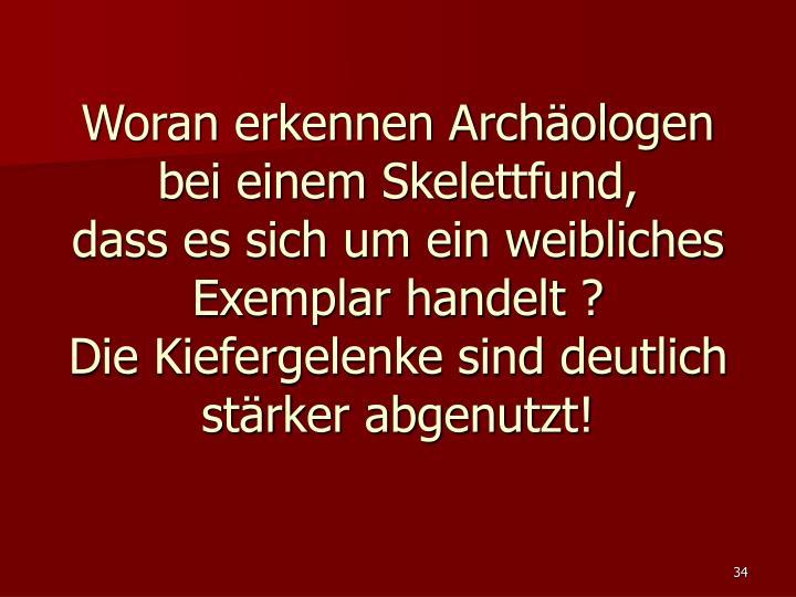 Woran erkennen Archäologen bei einem Skelettfund,