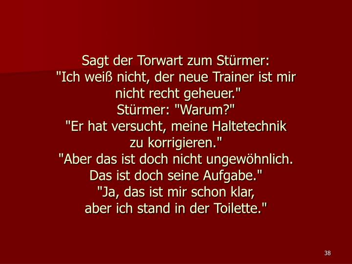 Sagt der Torwart zum Stürmer: