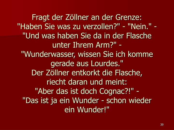 Fragt der Zöllner an der Grenze: