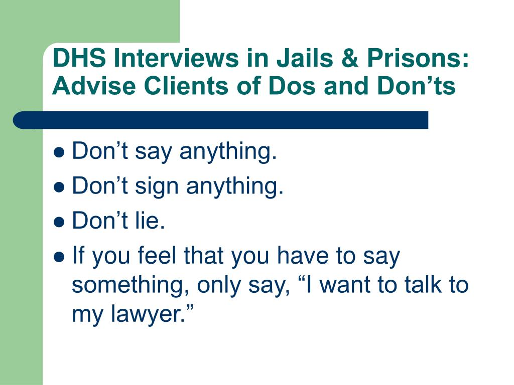 DHS Interviews in Jails & Prisons: Advise Clients of Dos and Don'ts