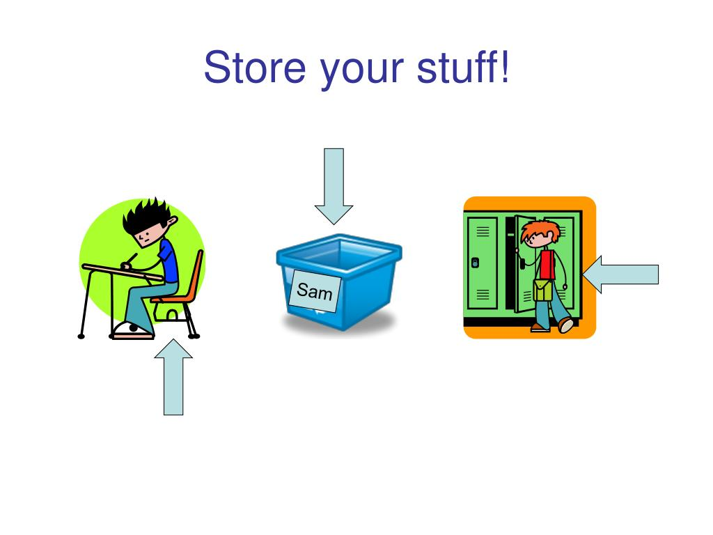 Store your stuff!