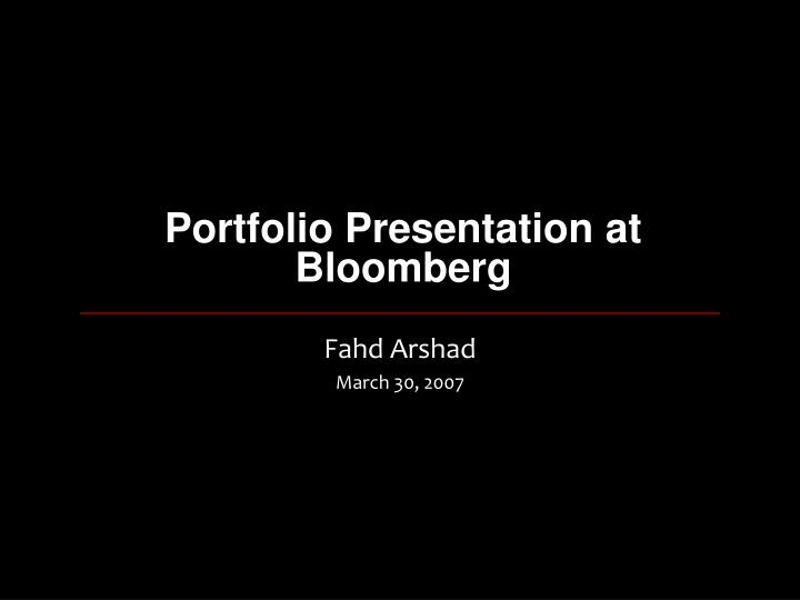 Portfolio Presentation at Bloomberg