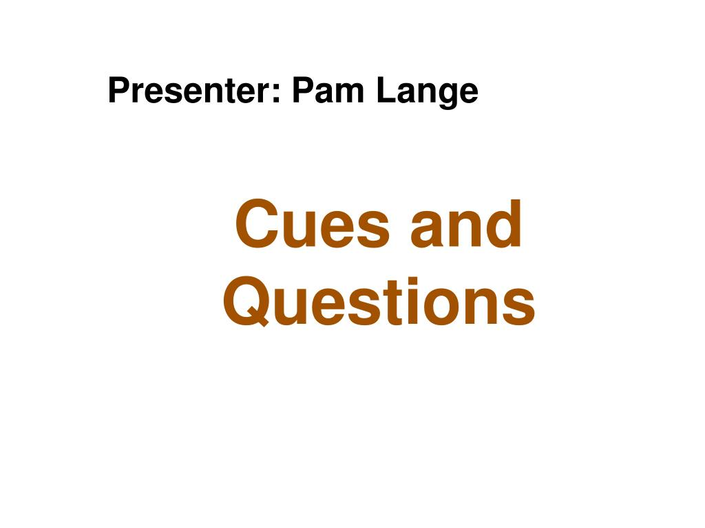 Cues and Questions