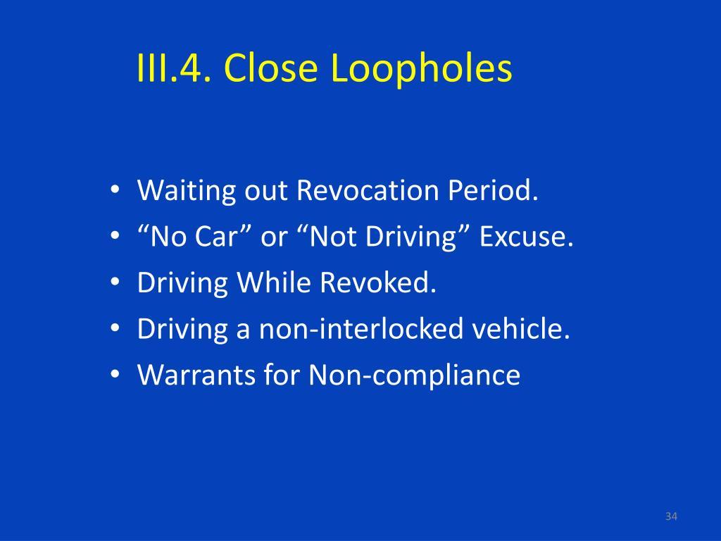 III.4. Close Loopholes