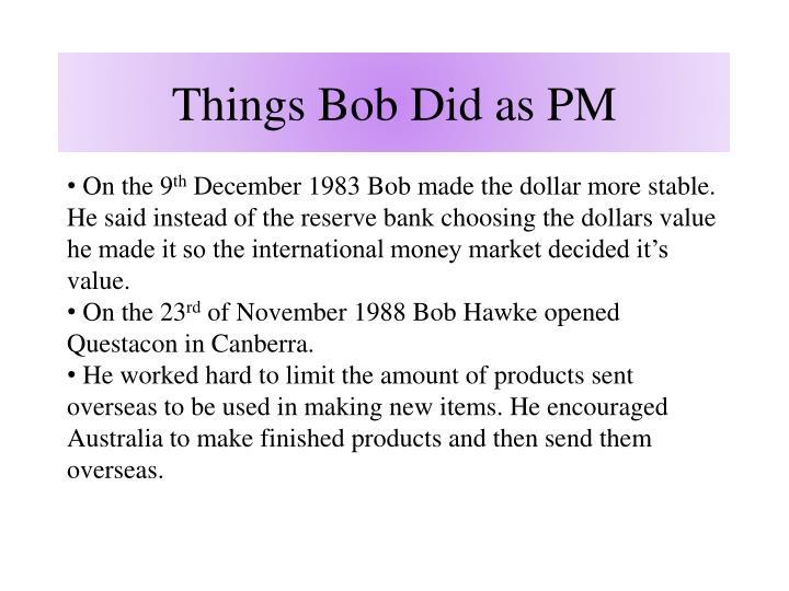 Things Bob Did as PM