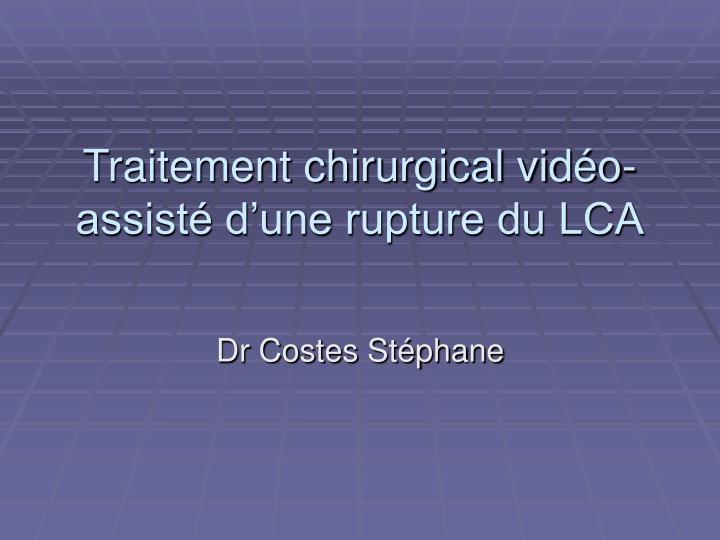 Traitement chirurgical vid o assist d une rupture du lca