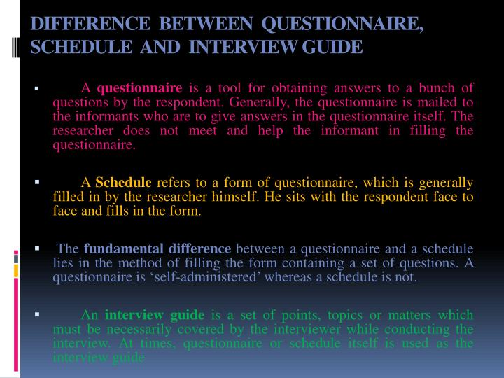 DIFFERENCE  BETWEEN  QUESTIONNAIRE, SCHEDULE  AND  INTERVIEW GUIDE