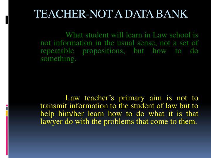 TEACHER-NOT A DATA BANK