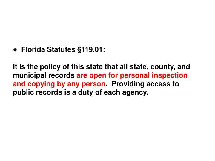 ●  Florida Statutes §119.01: