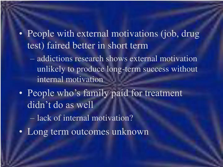 People with external motivations (job, drug test) faired better in short term