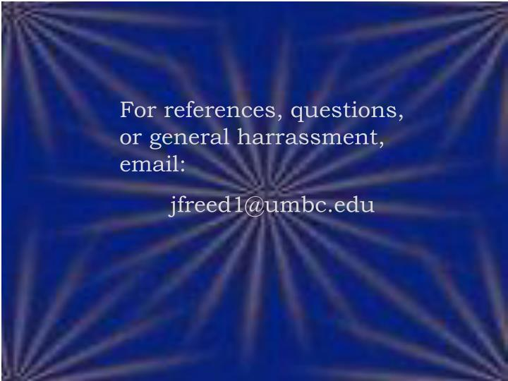 For references, questions, or general harrassment, email: