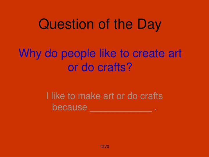 Question of the day why do people like to create art or do crafts
