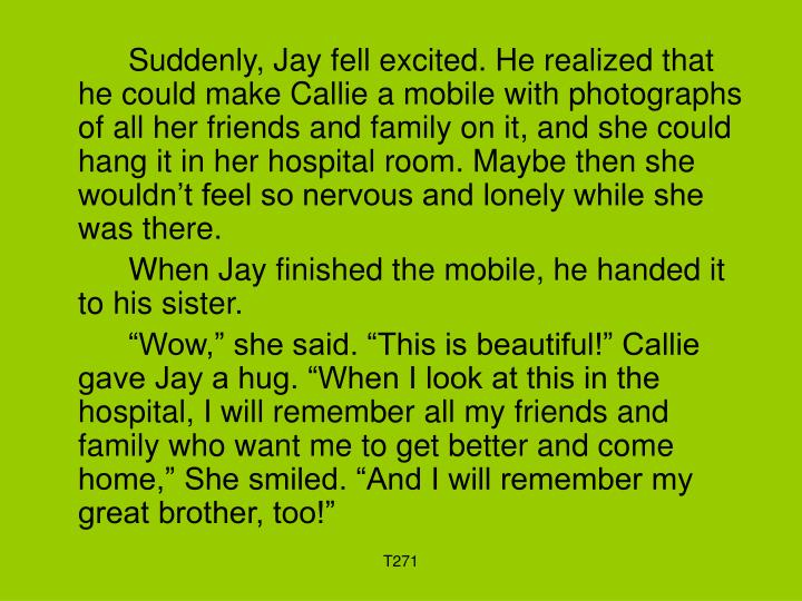 Suddenly, Jay fell excited. He realized that he could make Callie a mobile with photographs of all...