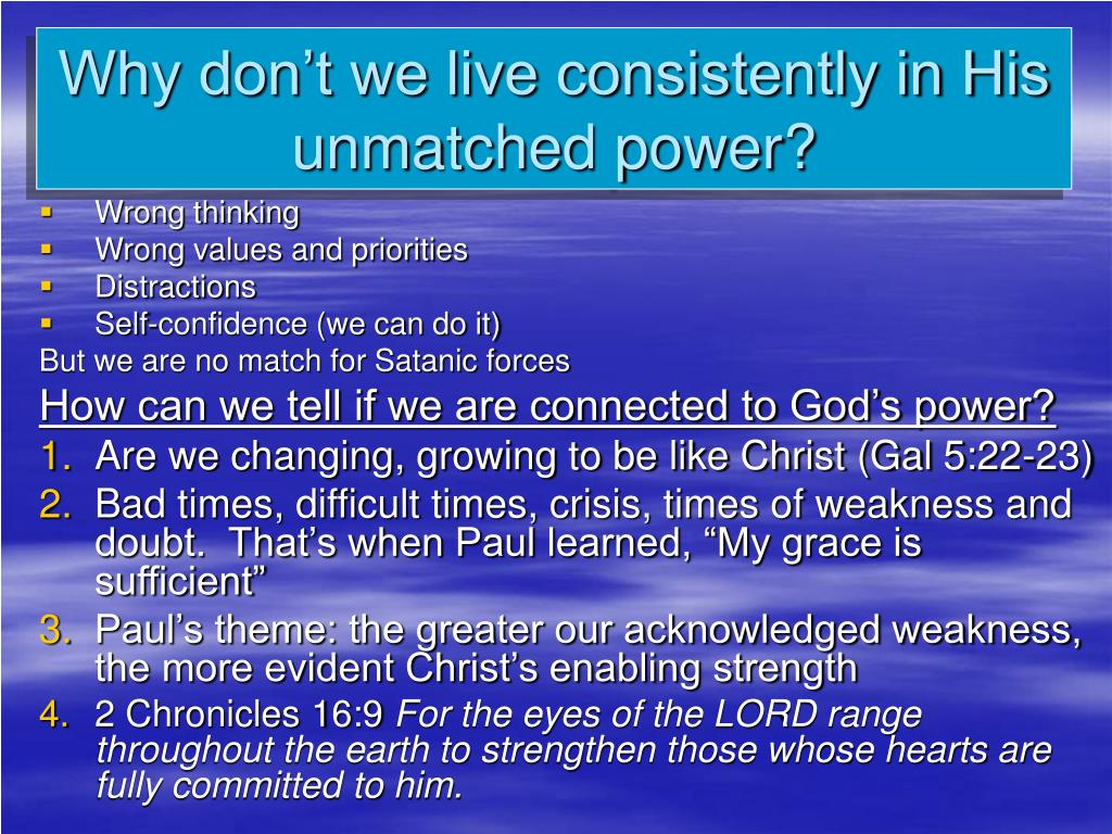 Why don't we live consistently in His unmatched power?