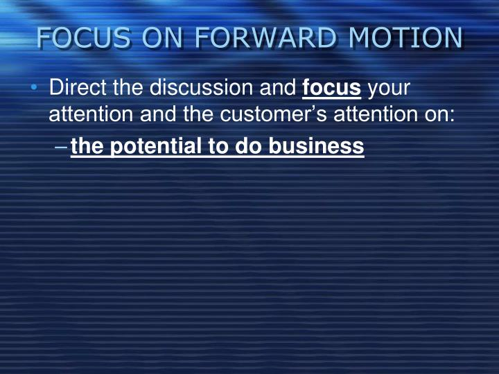 FOCUS ON FORWARD MOTION