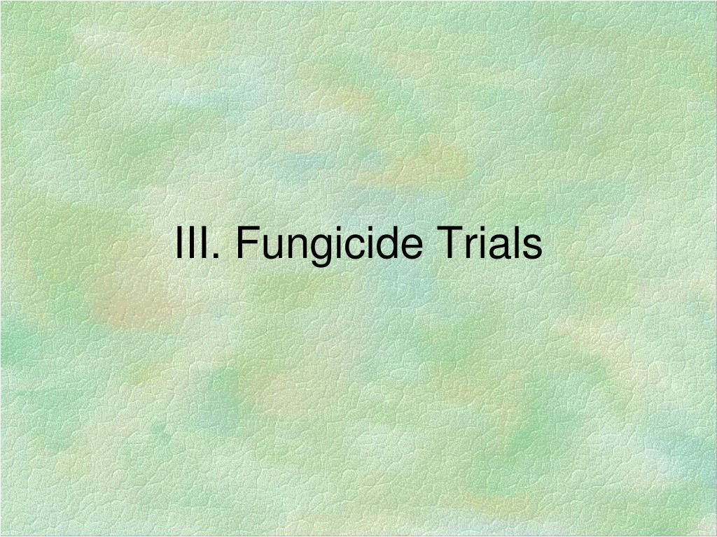 III. Fungicide Trials