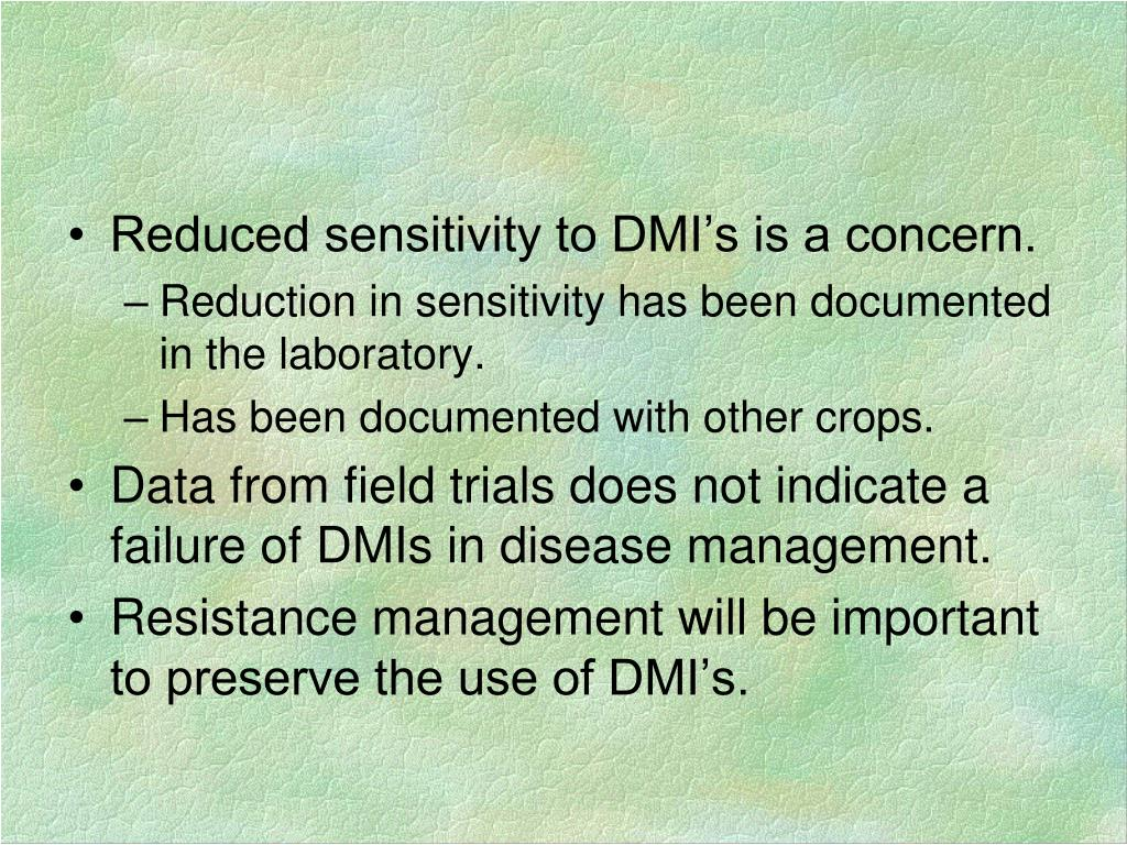 Reduced sensitivity to DMI's is a concern.