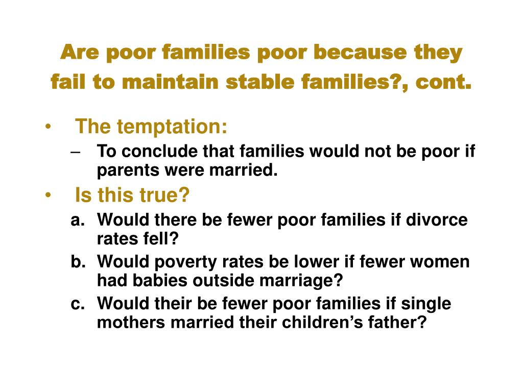 Are poor families poor because they fail to maintain stable families?, cont.