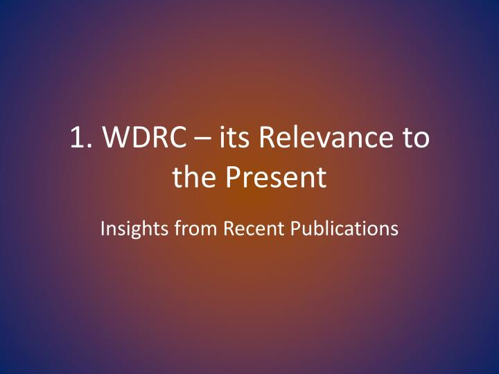 1. WDRC – its Relevance to        the Present